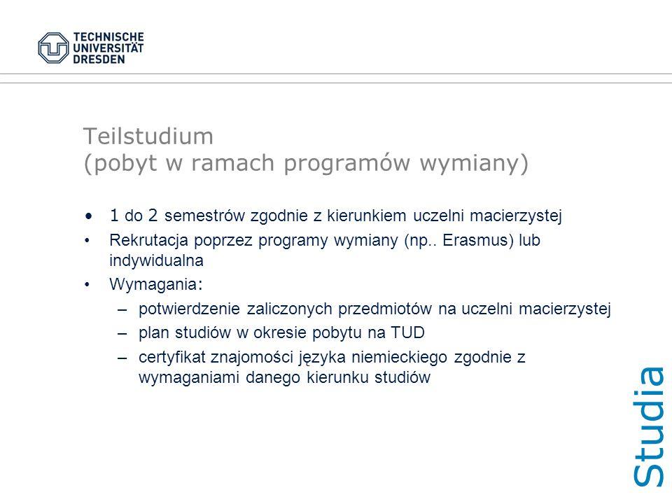 Teilstudium (pobyt w ramach programów wymiany) 1 do 2 semestrów zgodnie z kierunkiem uczelni macierzystej Rekrutacja poprzez programy wymiany (np..