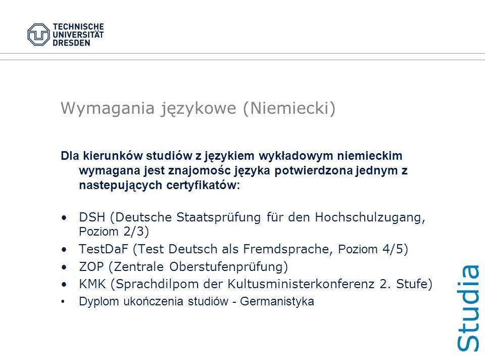 Wymagania językowe (Niemiecki) Dla kierunków studiów z językiem wykładowym niemieckim wymagana jest znajomośc języka potwierdzona jednym z nastepujących certyfikatów: DSH (Deutsche Staatsprüfung für den Hochschulzugang, Poziom 2/3) TestDaF (Test Deutsch als Fremdsprache, Poziom 4/5) ZOP (Zentrale Oberstufenprüfung) KMK (Sprachdilpom der Kultusministerkonferenz 2.