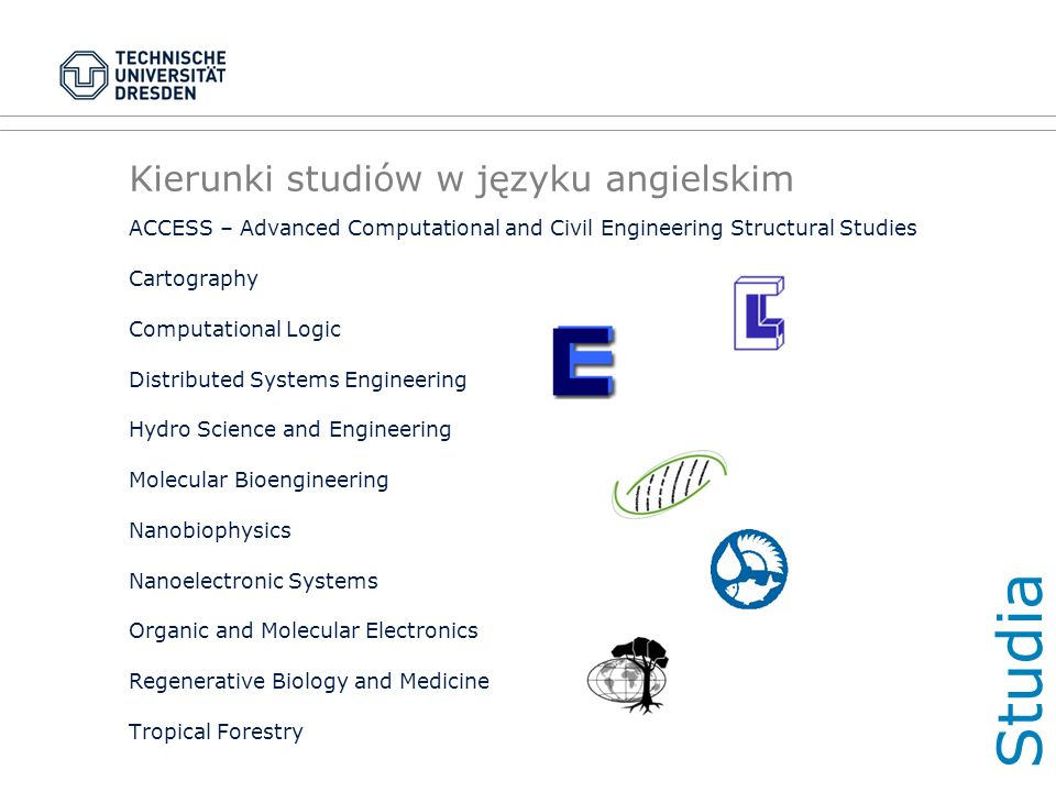 Kierunki studiów w języku angielskim ACCESS – Advanced Computational and Civil Engineering Structural Studies Cartography Computational Logic Distribu