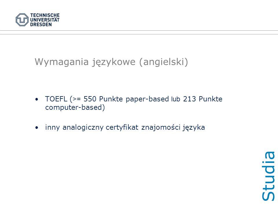 Wymagania językowe (angielski) TOEFL ( >= 550 Punkte paper-based lub 213 Punkte computer-based) inny analogiczny certyfikat znajomości języka Studi a
