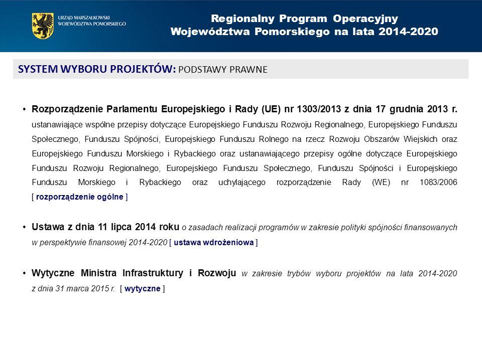 SYSTEM WYBORU PROJEKTÓW: PODSTAWY PRAWNE Rozporządzenie Parlamentu Europejskiego i Rady (UE) nr 1303/2013 z dnia 17 grudnia 2013 r.