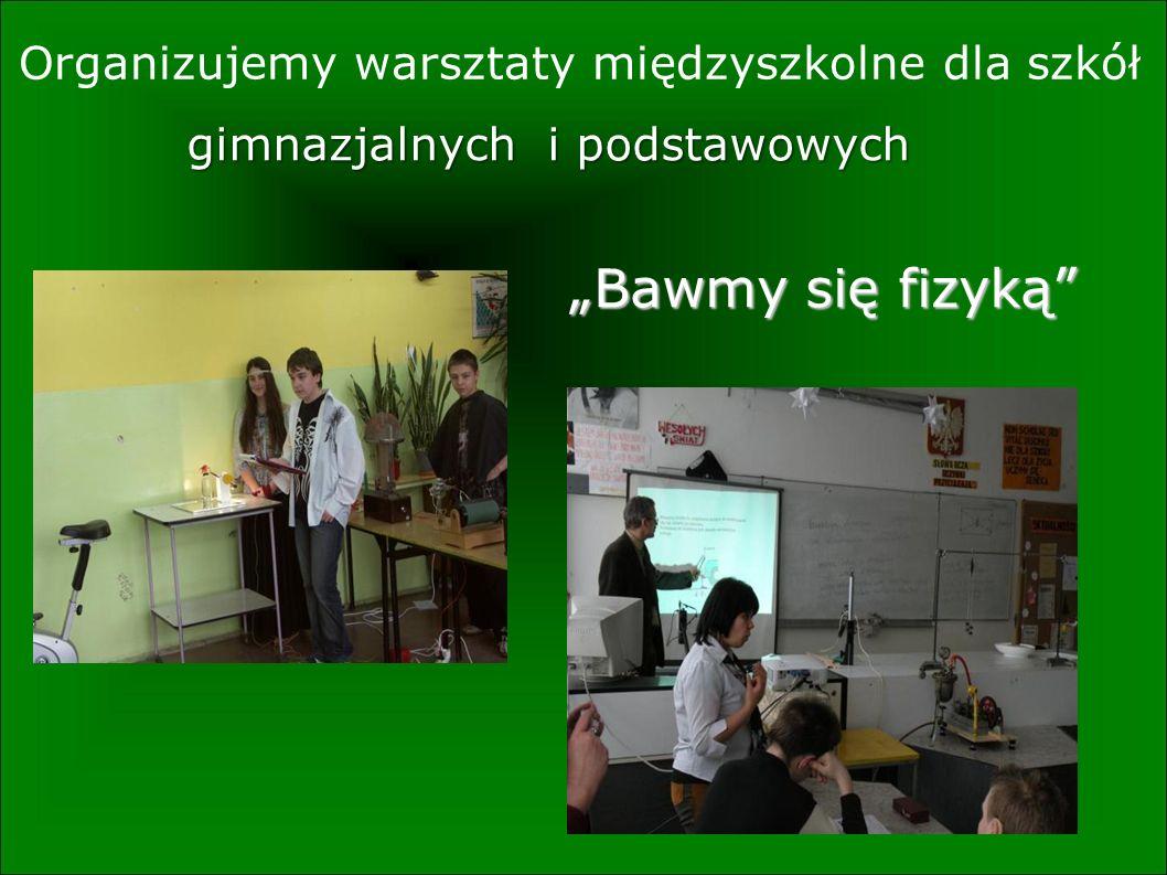 W Naszej Szkole prowadzone jest Szkolne koło fizyczne - Fizykomania więcej informacji na stronie WWW koła http://kola.edufizyka.pl/8/ http://kola.edufizyka.pl/8/