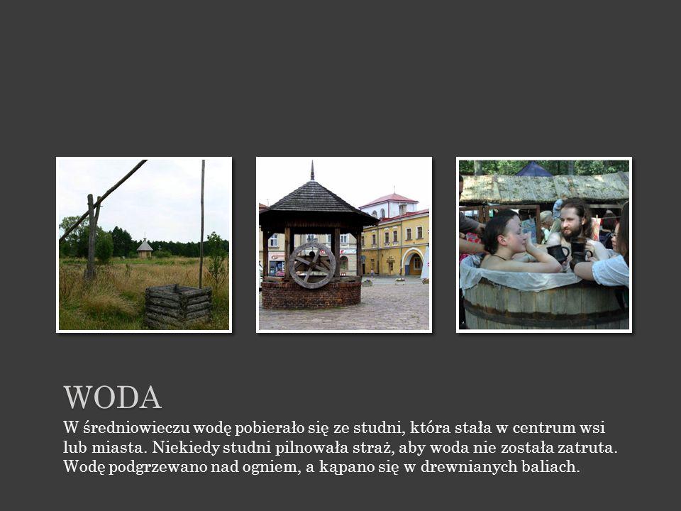 WODA W średniowieczu wodę pobierało się ze studni, która stała w centrum wsi lub miasta.