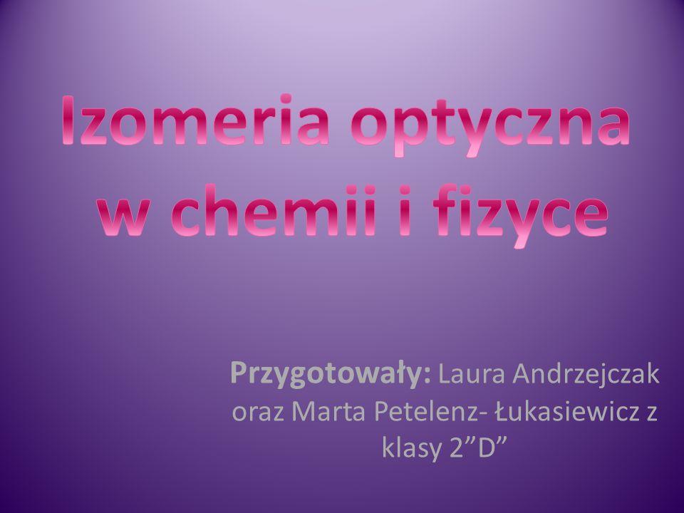 Przygotowały: Laura Andrzejczak oraz Marta Petelenz- Łukasiewicz z klasy 2 D