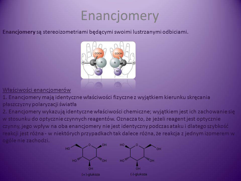 Enancjomery Enancjomery są stereoizometriami będącymi swoimi lustrzanymi odbiciami.