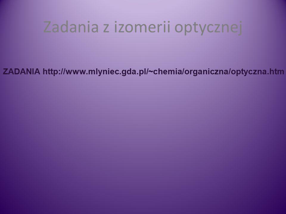 Zadania z izomerii optycznej ZADANIA http://www.mlyniec.gda.pl/~chemia/organiczna/optyczna.htm