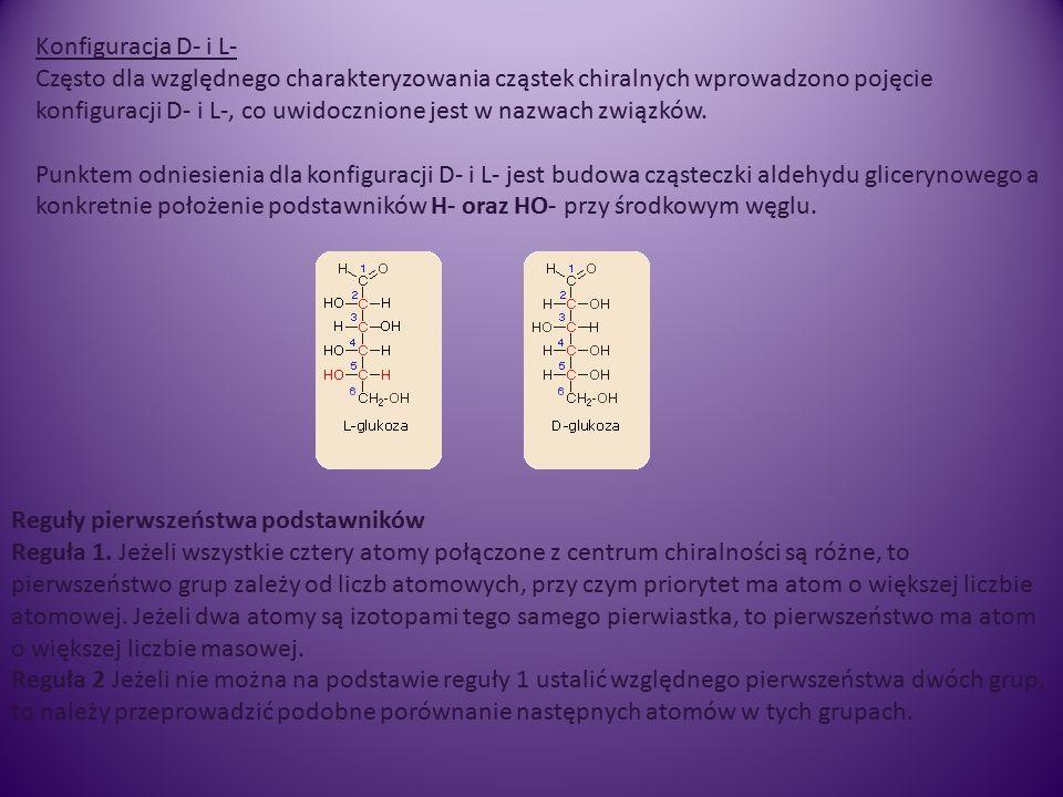 Konfiguracja D- i L- Często dla względnego charakteryzowania cząstek chiralnych wprowadzono pojęcie konfiguracji D- i L-, co uwidocznione jest w nazwach związków.