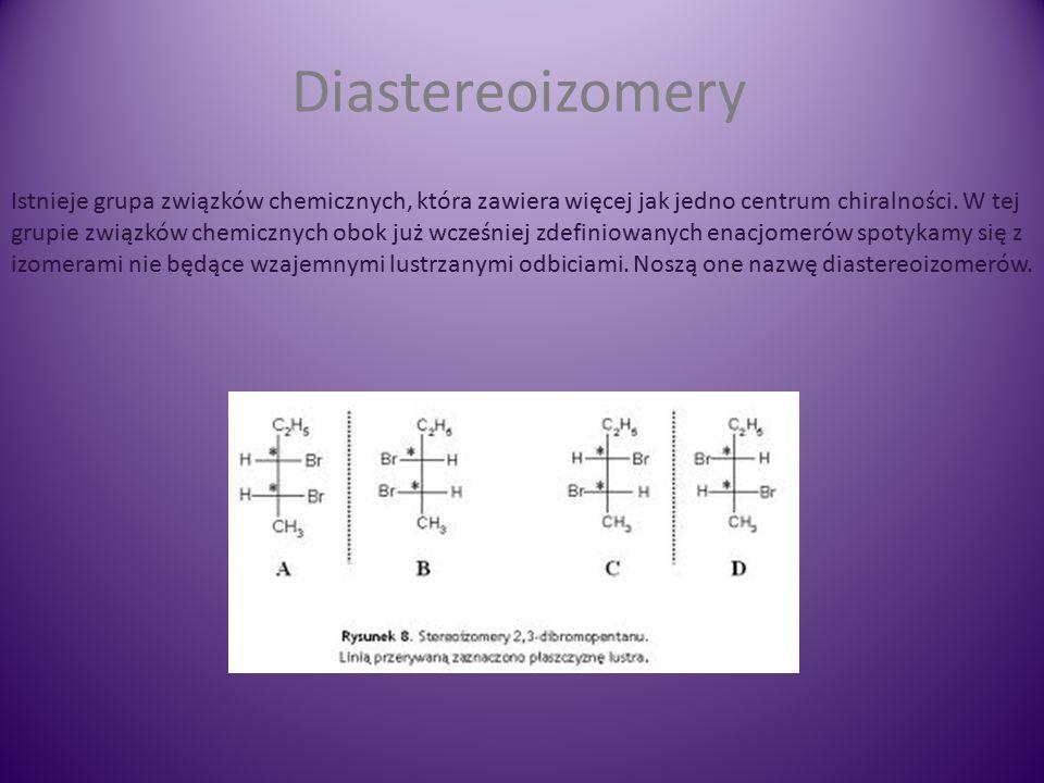 Diastereoizomery Istnieje grupa związków chemicznych, która zawiera więcej jak jedno centrum chiralności.