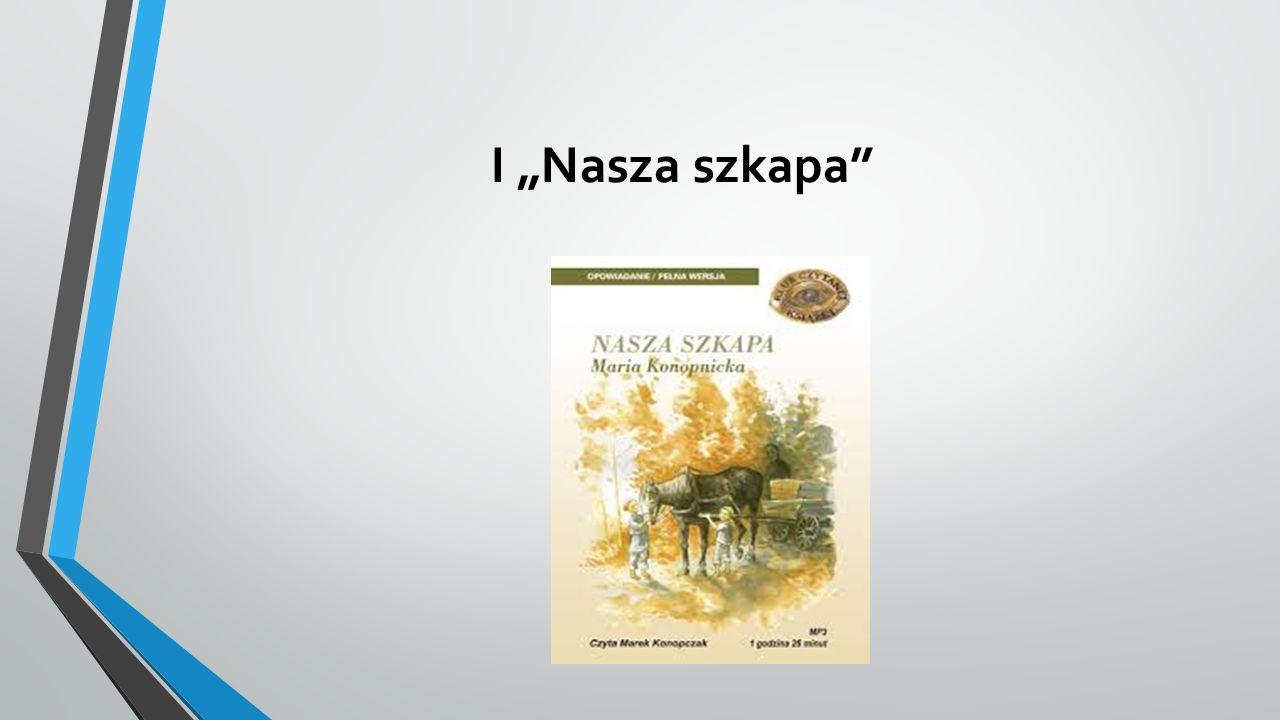 """I """"Nasza szkapa"""""""