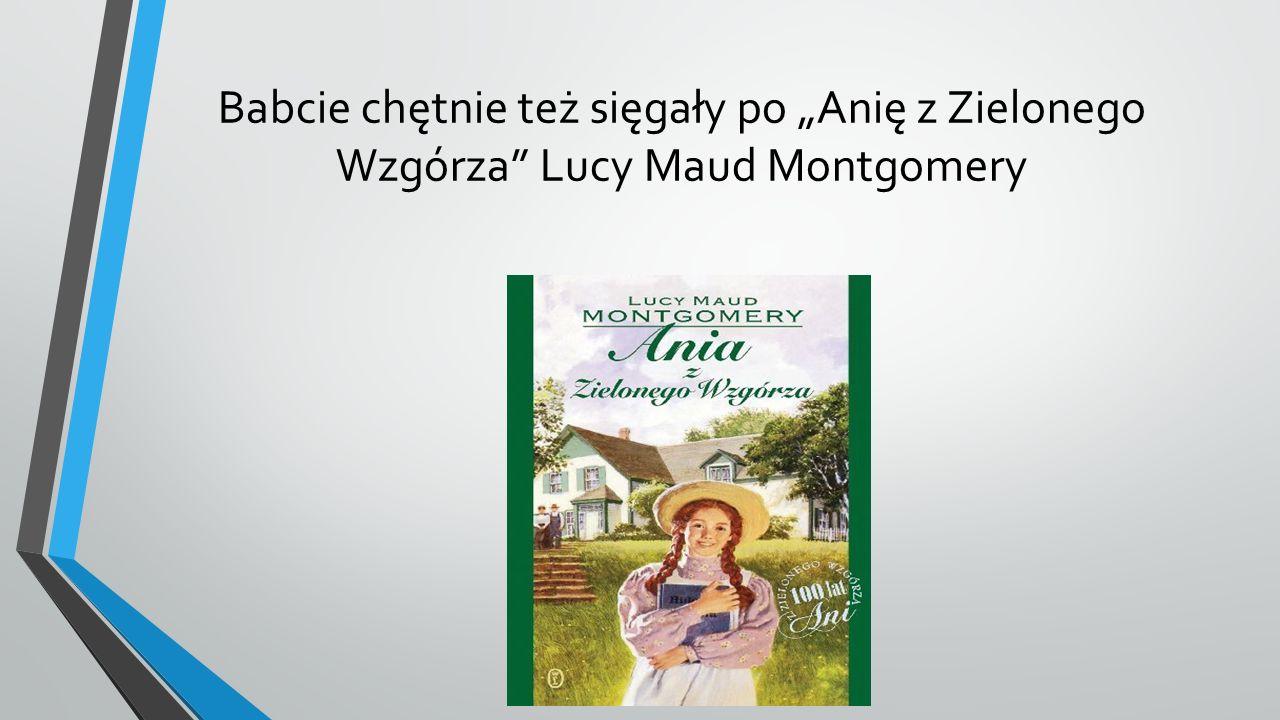 """Babcie chętnie też sięgały po """"Anię z Zielonego Wzgórza"""" Lucy Maud Montgomery"""