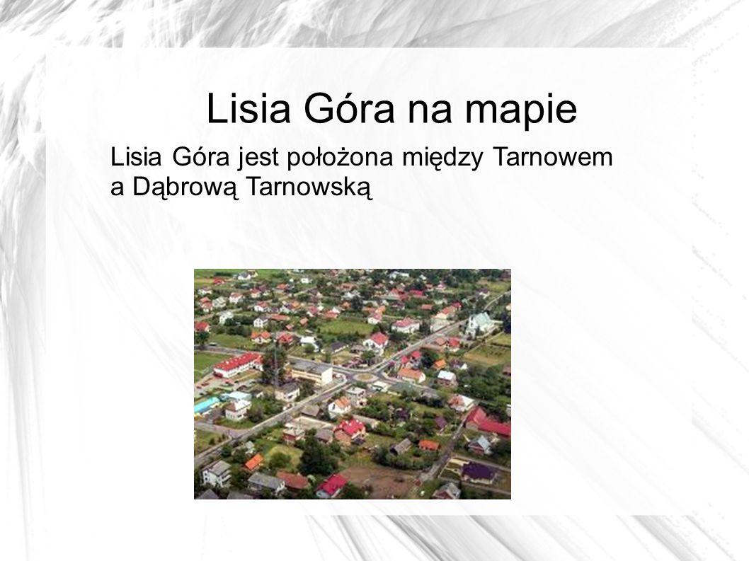 Lisia Góra na mapie Lisia Góra jest położona między Tarnowem a Dąbrową Tarnowską