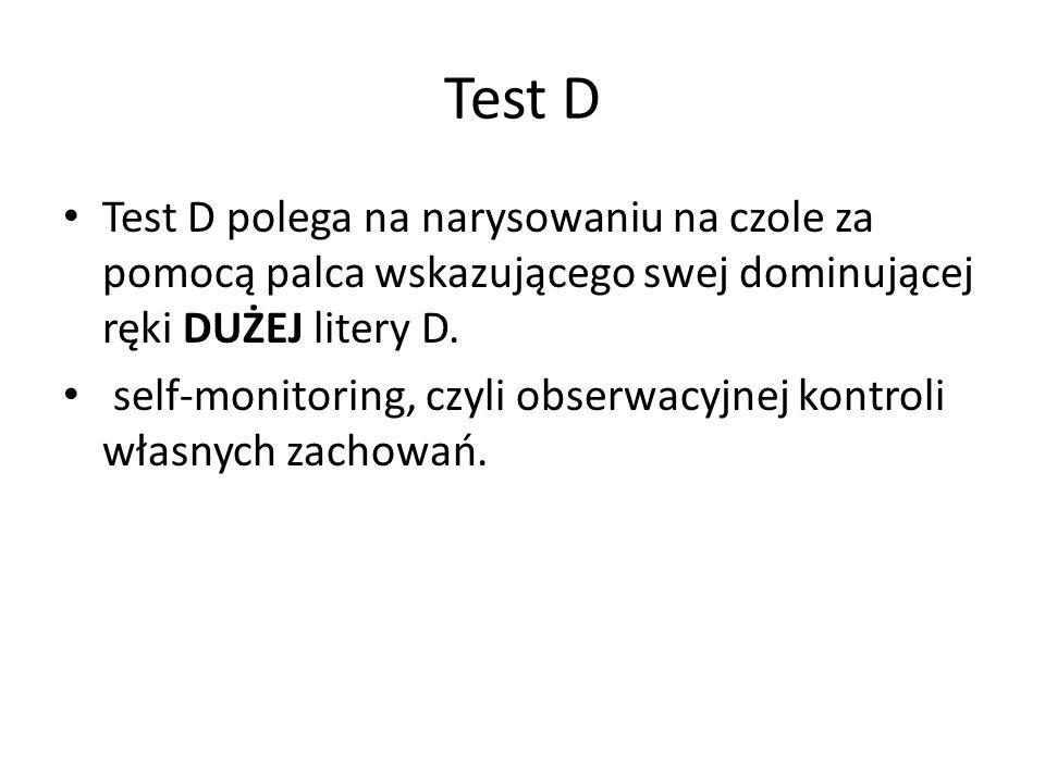 Test D Test D polega na narysowaniu na czole za pomocą palca wskazującego swej dominującej ręki DUŻEJ litery D.