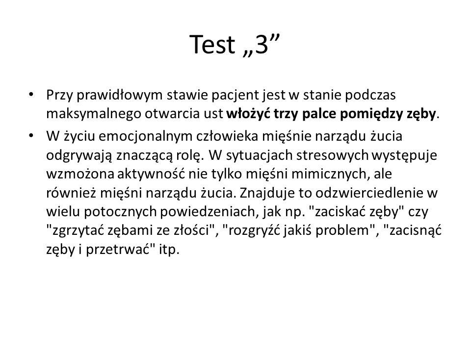 """Test """"3 Przy prawidłowym stawie pacjent jest w stanie podczas maksymalnego otwarcia ust włożyć trzy palce pomiędzy zęby."""