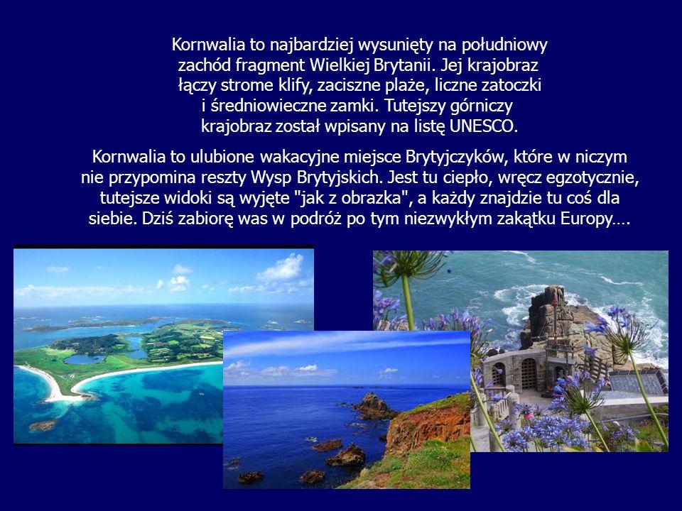 Kornwalia to najbardziej wysunięty na południowy zachód fragment Wielkiej Brytanii. Jej krajobraz łączy strome klify, zaciszne plaże, liczne zatoczki