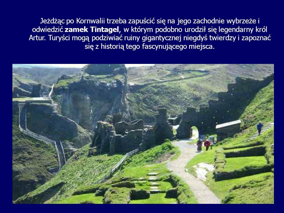 Jeżdżąc po Kornwalii trzeba zapuścić się na jego zachodnie wybrzeże i odwiedzić zamek Tintagel, w którym podobno urodził się legendarny król Artur. Tu
