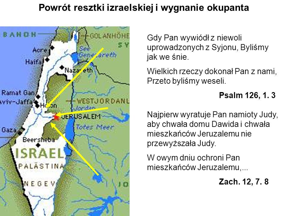 Powrót resztki izraelskiej i wygnanie okupanta Gdy Pan wywiódł z niewoli uprowadzonych z Syjonu, Byliśmy jak we śnie. Wielkich rzeczy dokonał Pan z na