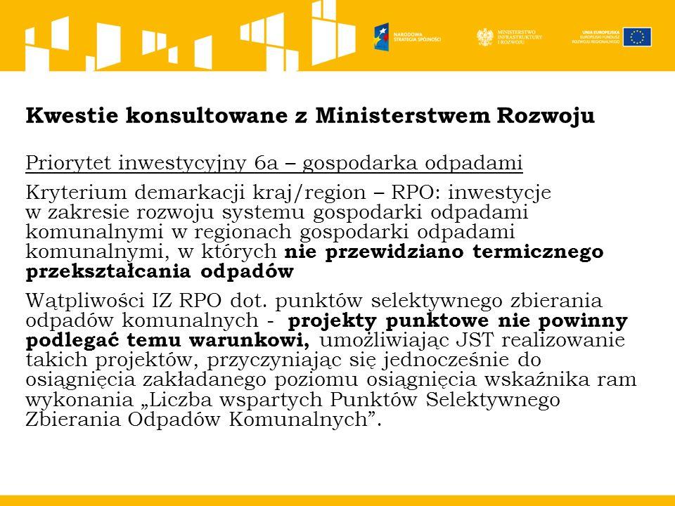 """Stanowisko Ministerstwa Rozwoju MR wystąpił do KE o interpretację zapisów UP w kontekście kompleksowości w zakresie punktów selektywnego zbierania odpadów komunalnych (zgodnie z UP: """" W przypadku gospodarki odpadami z poziomu krajowego wspierane będą kompleksowe inwestycje w zakresie rozwoju systemu gospodarki odpadami komunalnymi realizowane w regionach gospodarki odpadami, w których uwzględniono komponent dotyczący termicznego przekształcania odpadów."""