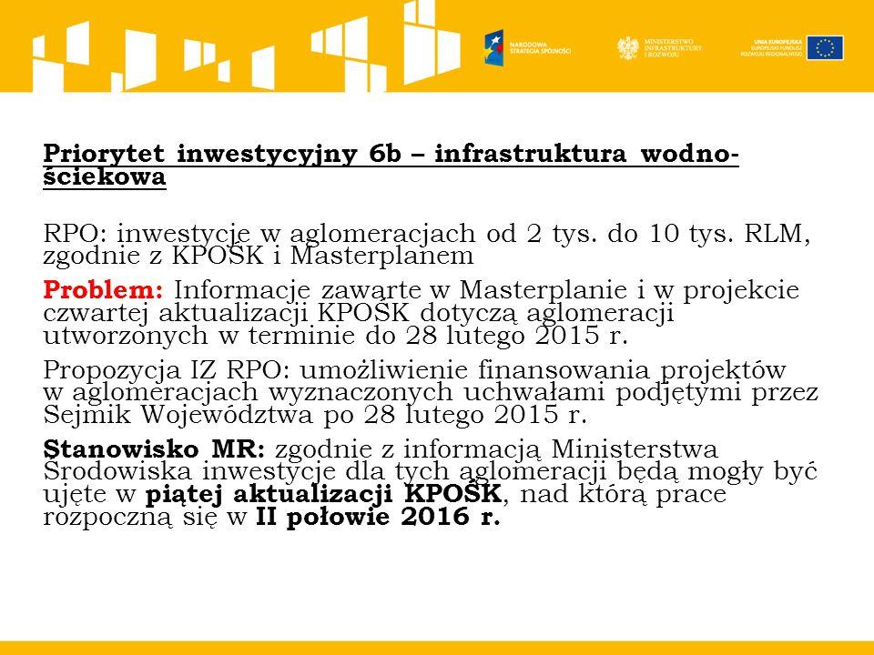 Priorytet inwestycyjny 6b – infrastruktura wodno- ściekowa RPO: inwestycje w aglomeracjach od 2 tys.