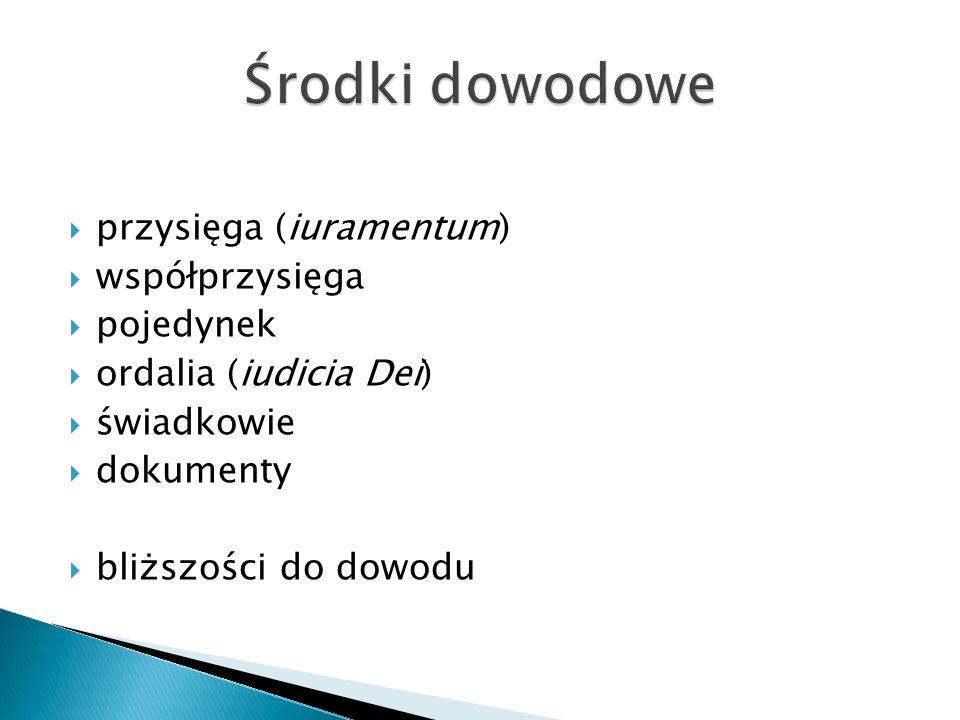  przysięga (iuramentum)  współprzysięga  pojedynek  ordalia (iudicia Dei)  świadkowie  dokumenty  bliższości do dowodu