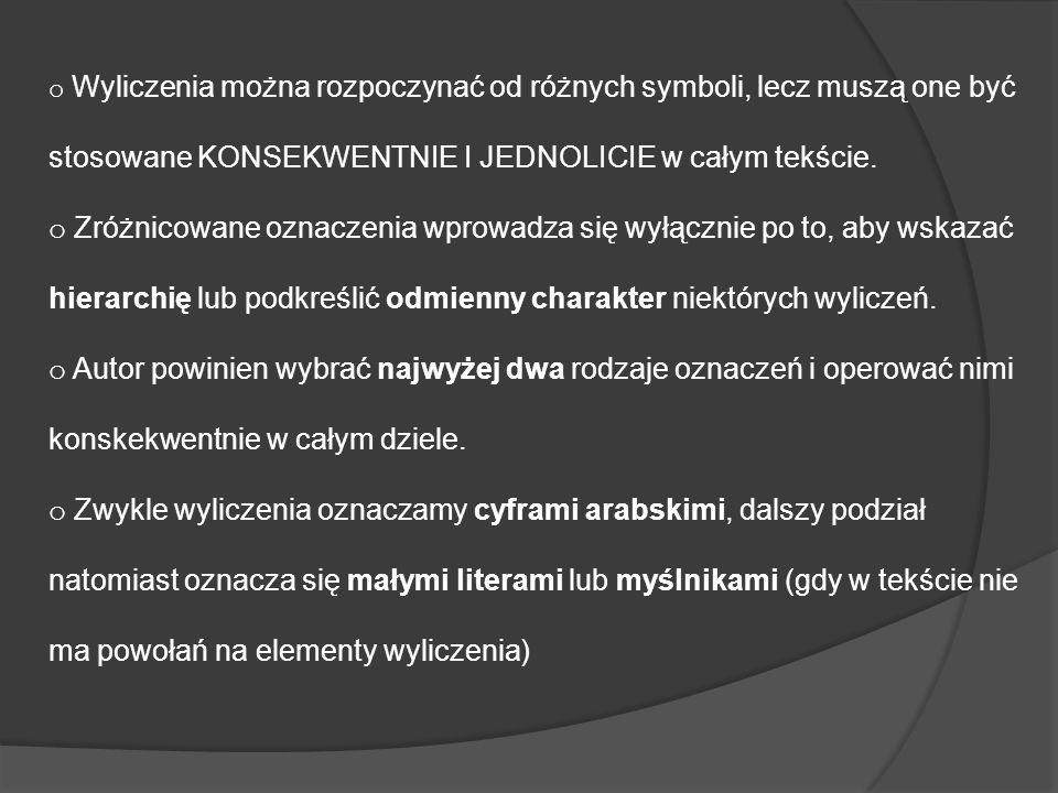 o Wyliczenia można rozpoczynać od różnych symboli, lecz muszą one być stosowane KONSEKWENTNIE I JEDNOLICIE w całym tekście. o Zróżnicowane oznaczenia