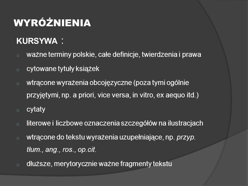 WYRÓŻNIENIA KURSYWA : o ważne terminy polskie, całe definicje, twierdzenia i prawa o cytowane tytuły książek o wtrącone wyrażenia obcojęzyczne (poza tymi ogólnie przyjętymi, np.