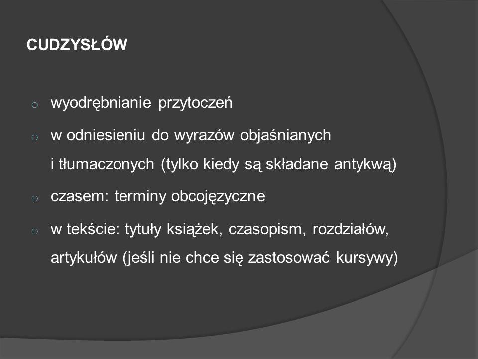 CUDZYSŁÓW o wyodrębnianie przytoczeń o w odniesieniu do wyrazów objaśnianych i tłumaczonych (tylko kiedy są składane antykwą) o czasem: terminy obcoję