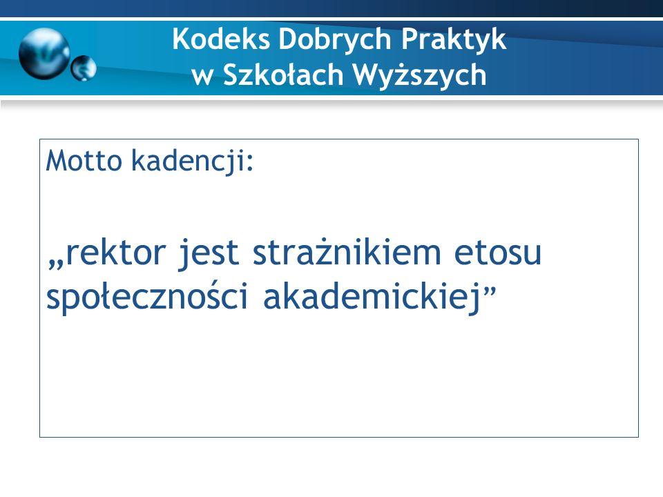 """Kodeks Dobrych Praktyk w Szkołach Wyższych Motto kadencji: """"rektor jest strażnikiem etosu społeczności akademickiej"""