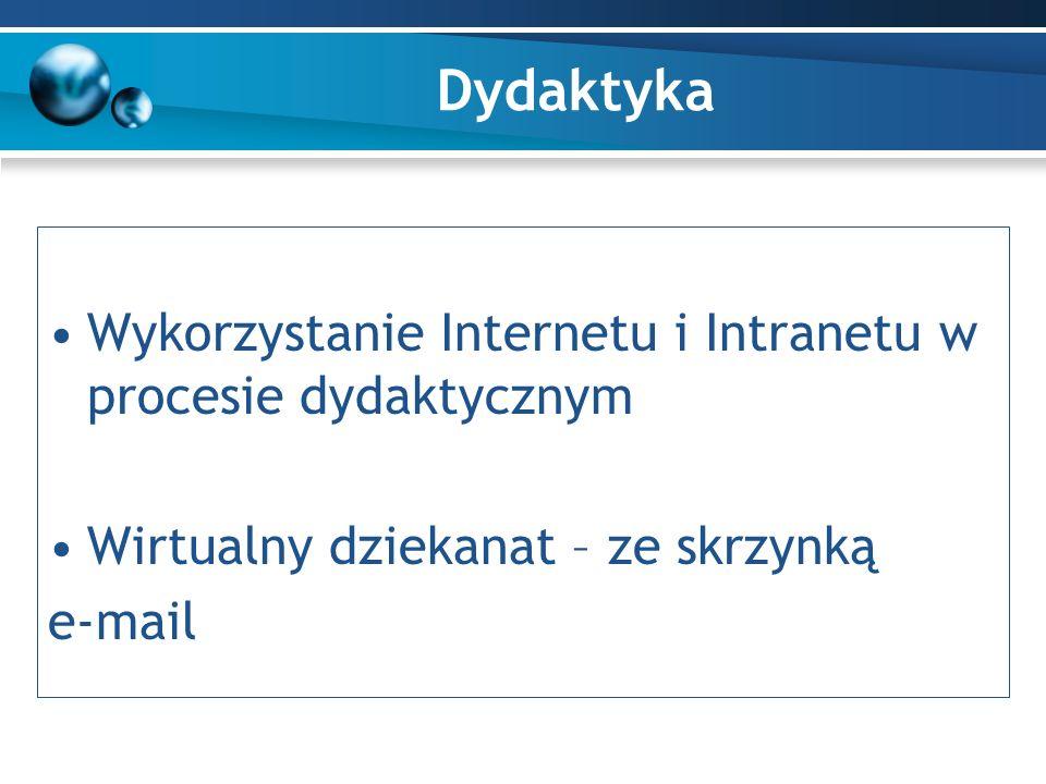 Wykorzystanie Internetu i Intranetu w procesie dydaktycznym Wirtualny dziekanat – ze skrzynką e-mail Dydaktyka