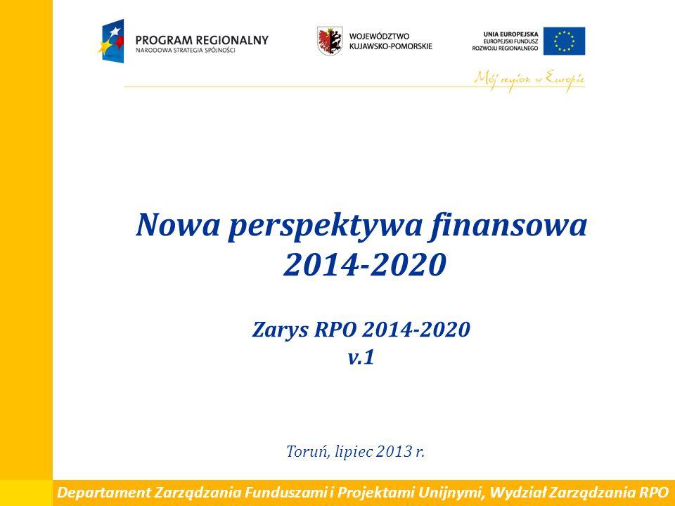 Nowa perspektywa finansowa 2014-2020 Zarys RPO 2014-2020 v.1 Toruń, lipiec 2013 r. Departament Zarządzania Funduszami i Projektami Unijnymi, Wydział Z