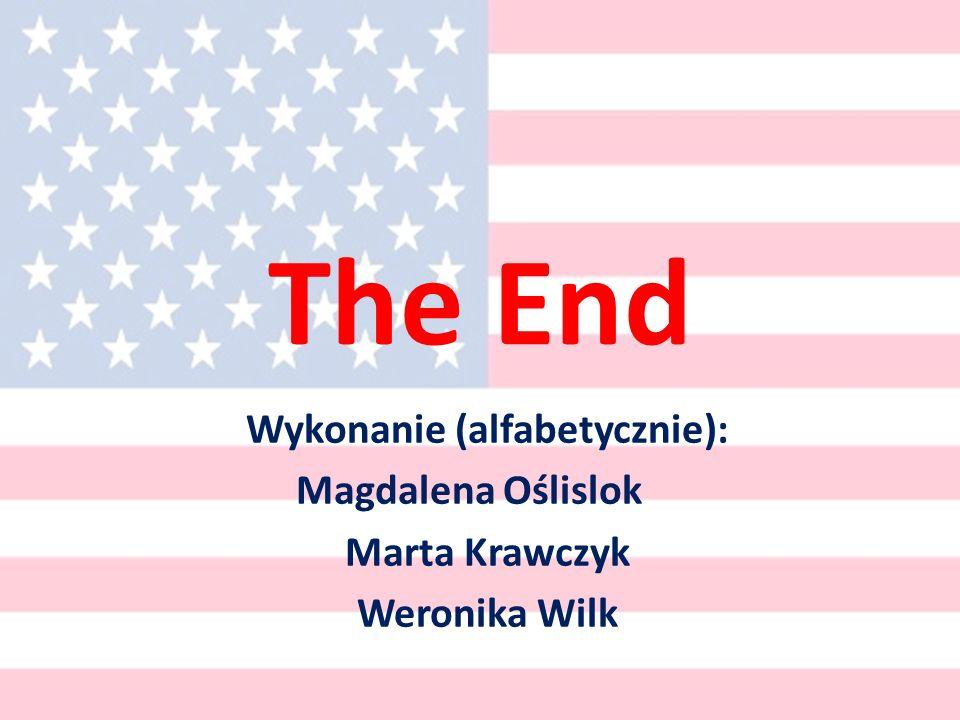 The End Wykonanie (alfabetycznie): Magdalena Oślislok Marta Krawczyk Weronika Wilk