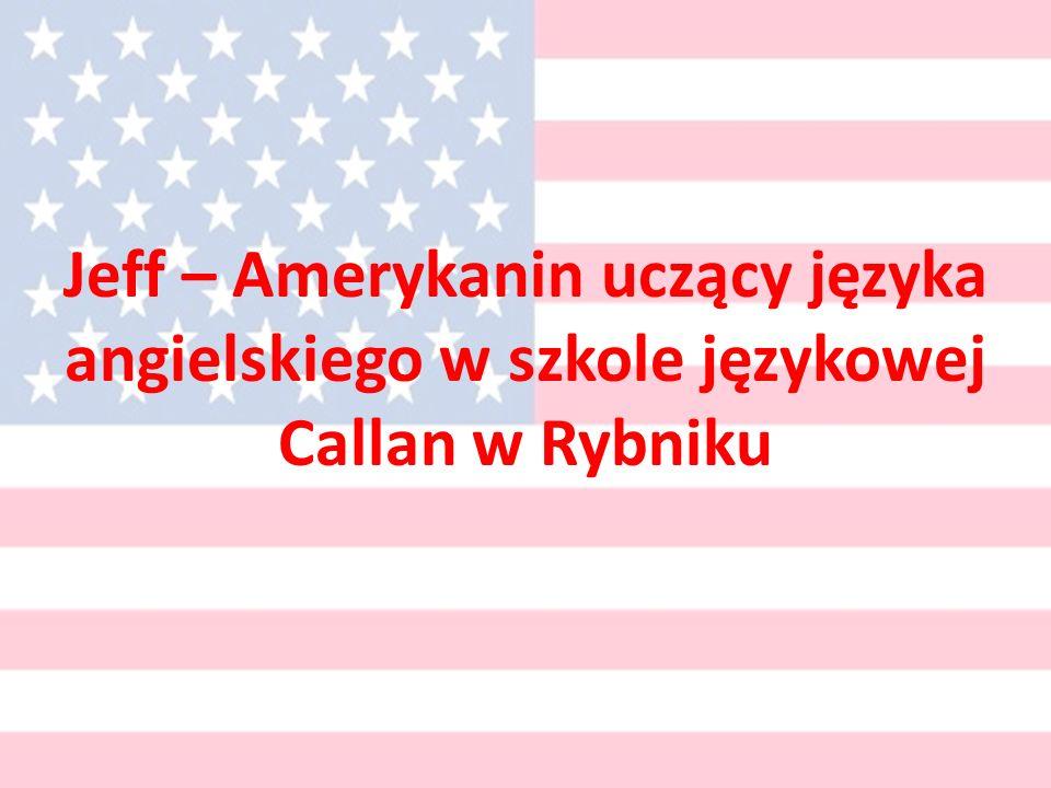 Jeff – Amerykanin uczący języka angielskiego w szkole językowej Callan w Rybniku
