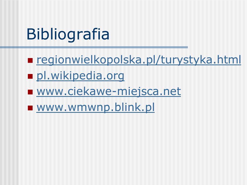 Bibliografia regionwielkopolska.pl/turystyka.html pl.wikipedia.org www.ciekawe-miejsca.net www.wmwnp.blink.pl