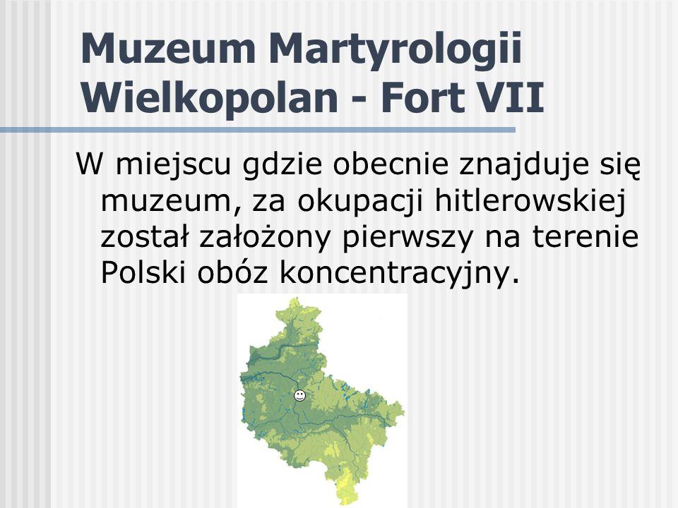 Muzeum Martyrologii Wielkopolan - Fort VII W miejscu gdzie obecnie znajduje się muzeum, za okupacji hitlerowskiej został założony pierwszy na terenie Polski obóz koncentracyjny.