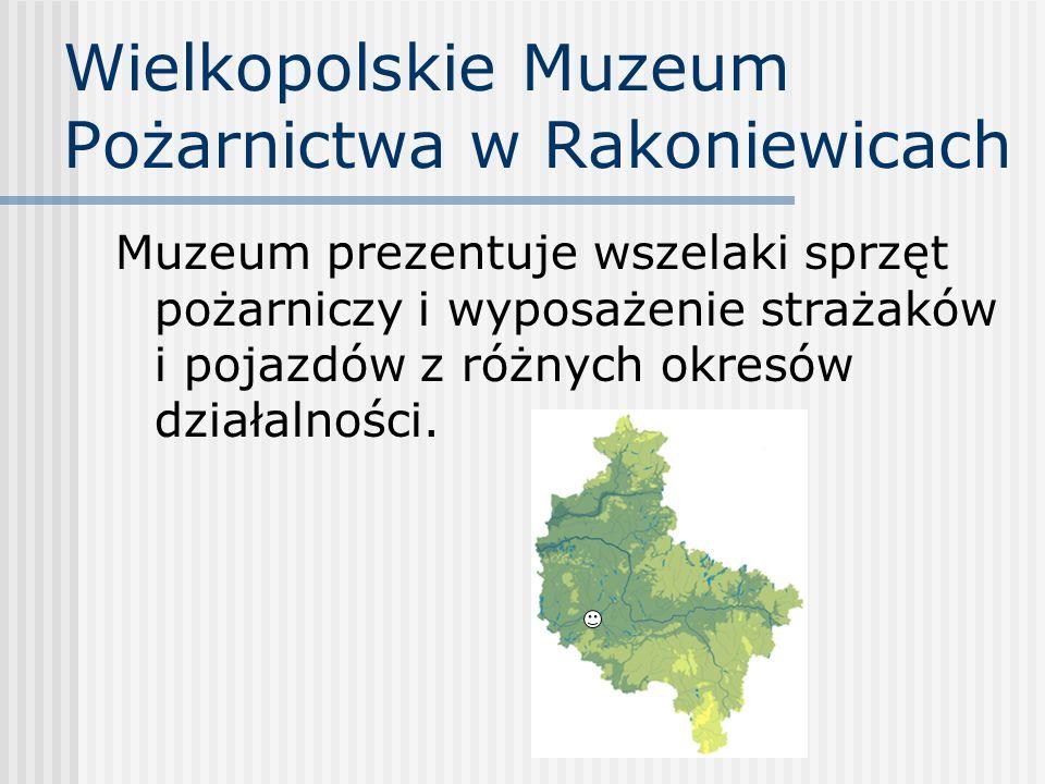Wielkopolskie Muzeum Pożarnictwa w Rakoniewicach Muzeum prezentuje wszelaki sprzęt pożarniczy i wyposażenie strażaków i pojazdów z różnych okresów dzi