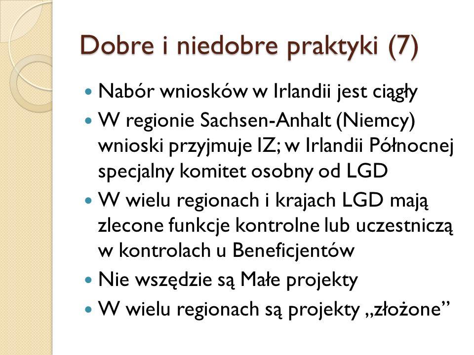 """Dobre i niedobre praktyki (7) Nabór wniosków w Irlandii jest ciągły W regionie Sachsen-Anhalt (Niemcy) wnioski przyjmuje IZ; w Irlandii Północnej specjalny komitet osobny od LGD W wielu regionach i krajach LGD mają zlecone funkcje kontrolne lub uczestniczą w kontrolach u Beneficjentów Nie wszędzie są Małe projekty W wielu regionach są projekty """"złożone"""