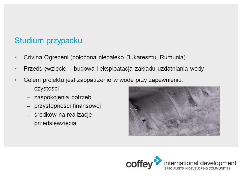 Studium przypadku Crivina Ogrezeni (położona niedaleko Bukaresztu, Rumunia) Przedsięwzięcie – budowa i eksploatacja zakładu uzdatniania wody Celem projektu jest zaopatrzenie w wodę przy zapewnieniu: –czystości –zaspokojenia potrzeb –przystępności finansowej –środków na realizację przedsięwzięcia