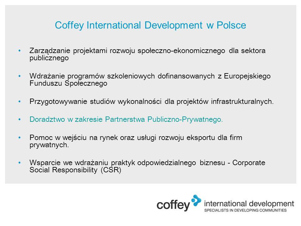 Coffey International Development w Polsce Zarządzanie projektami rozwoju społeczno-ekonomicznego dla sektora publicznego Wdrażanie programów szkoleniowych dofinansowanych z Europejskiego Funduszu Społecznego Przygotowywanie studiów wykonalności dla projektów infrastrukturalnych.