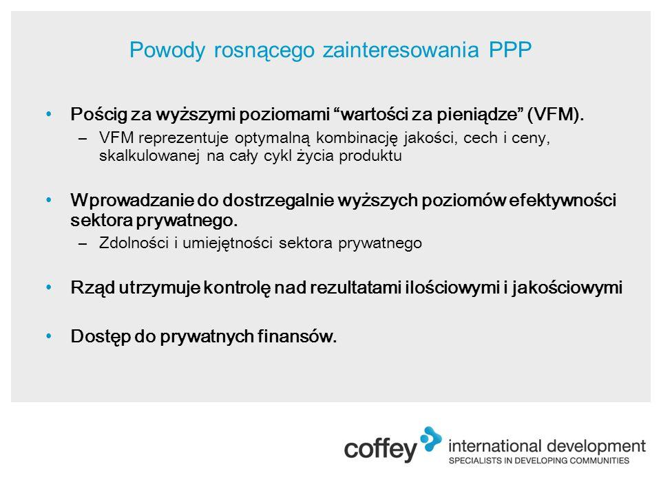 Powody rosnącego zainteresowania PPP Pościg za wyższymi poziomami wartości za pieniądze (VFM).