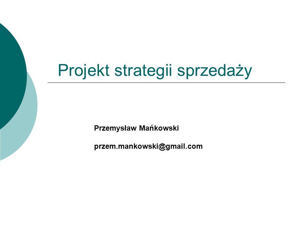 Projekt strategii sprzedaży Przemysław Mańkowski przem.mankowski@gmail.com