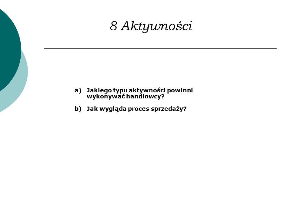 8 Aktywności a)Jakiego typu aktywności powinni wykonywać handlowcy? b)Jak wygląda proces sprzedaży?