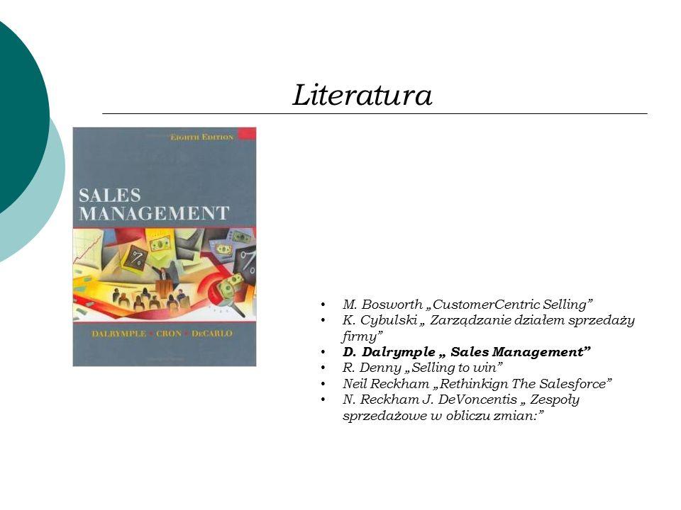 """Literatura M. Bosworth """"CustomerCentric Selling"""" K. Cybulski """" Zarządzanie działem sprzedaży firmy"""" D. Dalrymple """" Sales Management"""" R. Denny """"Selling"""