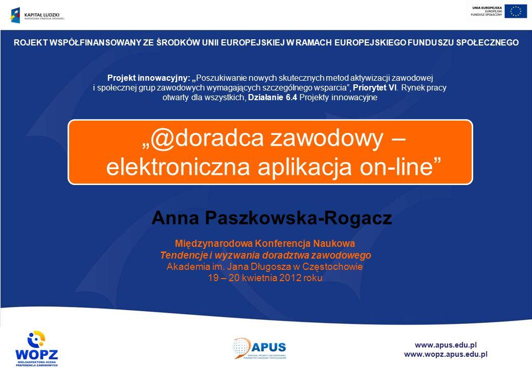 """www.apus.edu.pl www.wopz.apus.edu.pl """"@doradca zawodowy – elektroniczna aplikacja on-line Projekt innowacyjny: """"Poszukiwanie nowych skutecznych metod aktywizacji zawodowej i społecznej grup zawodowych wymagających szczególnego wsparcia , Priorytet VI."""