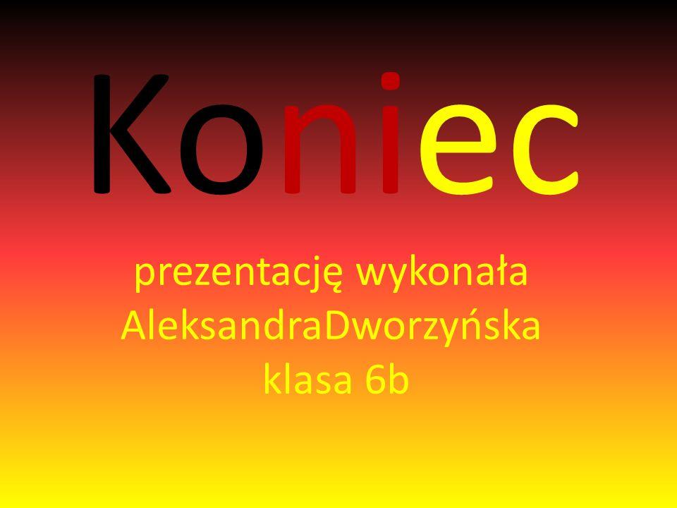 Koniec prezentację wykonała AleksandraDworzyńska klasa 6b