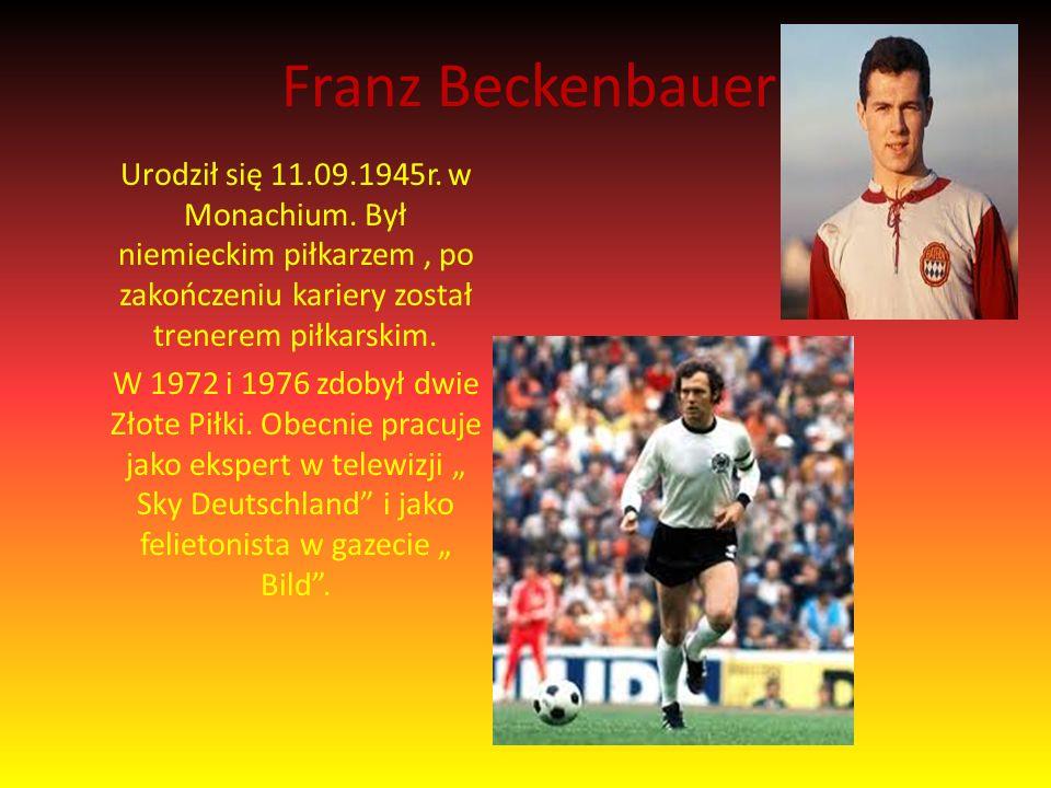 Franz Beckenbauer Urodził się 11.09.1945r. w Monachium.