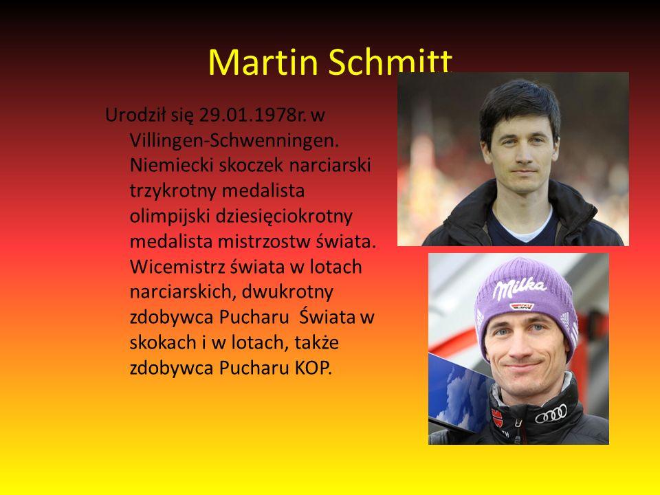 Martin Schmitt Urodził się 29.01.1978r. w Villingen-Schwenningen.