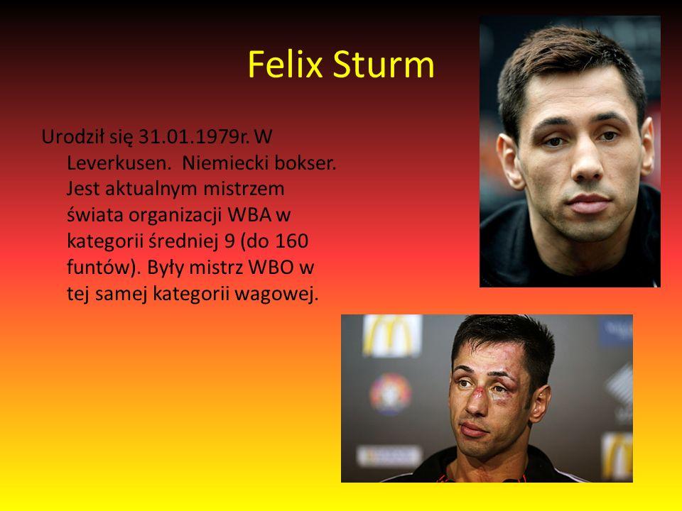 Felix Sturm Urodził się 31.01.1979r. W Leverkusen.