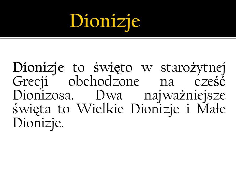 Dionizje to ś wi ę to w staro ż ytnej Grecji obchodzone na cze ść Dionizosa. Dwa najwa ż niejsze ś wi ę ta to Wielkie Dionizje i Małe Dionizje.