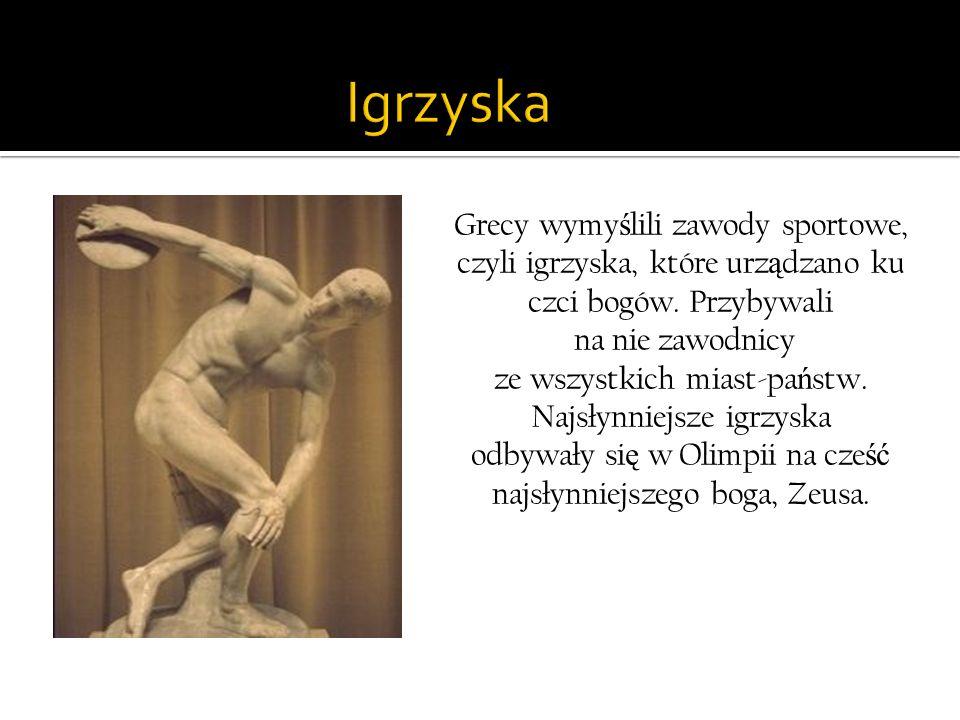 Grecy wymy ś lili zawody sportowe, czyli igrzyska, które urz ą dzano ku czci bogów. Przybywali na nie zawodnicy ze wszystkich miast-pa ń stw. Najsłynn