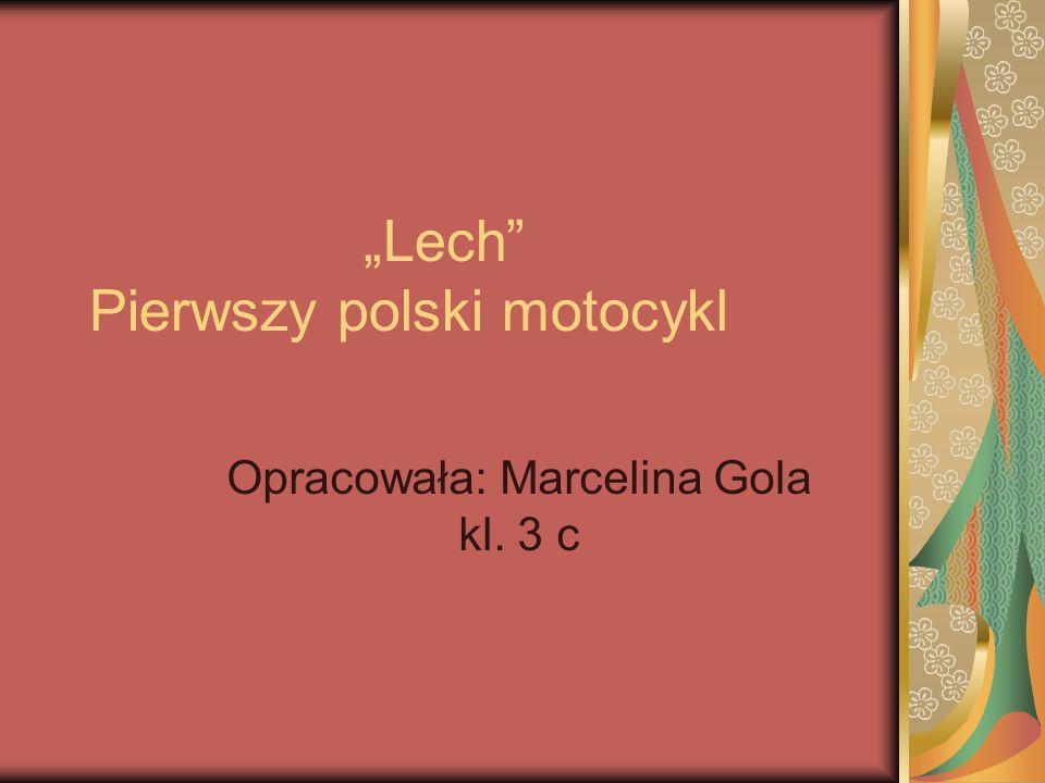 """""""Lech Pierwszy polski motocykl Opracowała: Marcelina Gola kl. 3 c"""