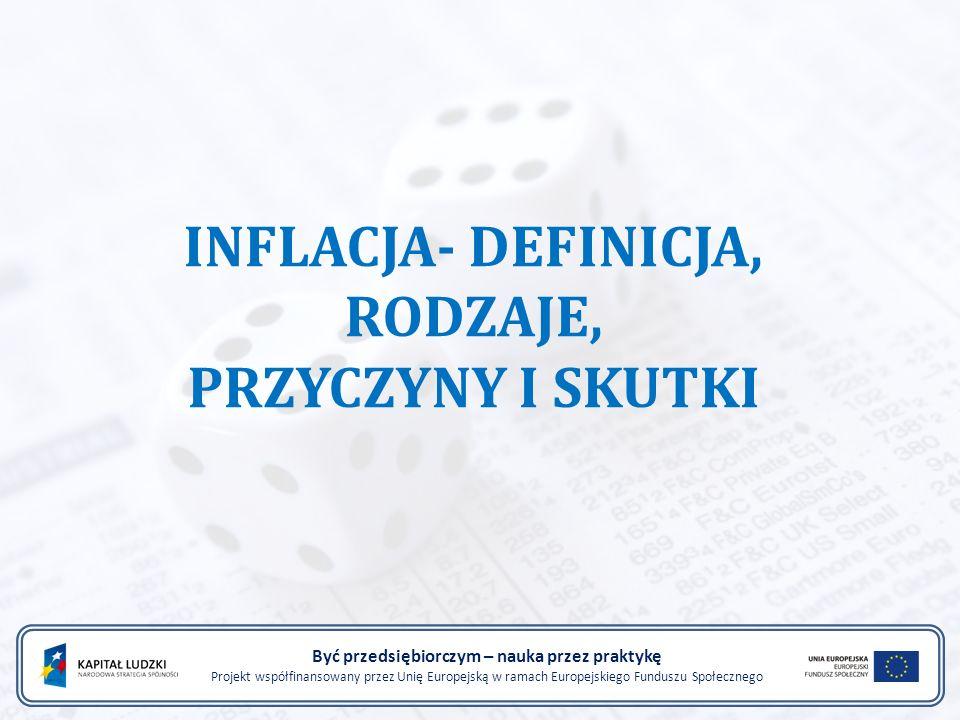 Projekt współfinansowany przez Unię Europejską w ramach Europejskiego Funduszu Społecznego Przez inflację rozumie się wzrost przeciętnego poziomu cen w określonym czasie, zwykle w ciągu roku.